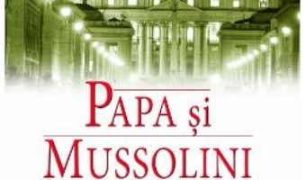 Cartea Papa si Mussolini – David I. Kertzer pdf