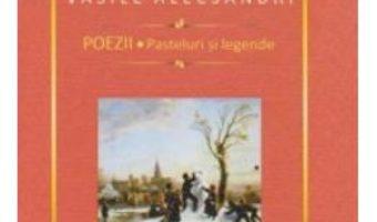 Cartea Poezii. Pasteluri Si Legende – Vasile Alecsandri (download, pret, reducere)