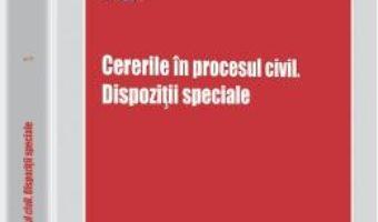 Cartea Cererile In Procesul Civil. Dispozitii Speciale – Sonia Florea (download, pret, reducere)