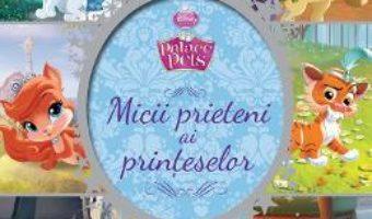Cartea Palace pets – Micii prieteni ai printeselor pdf