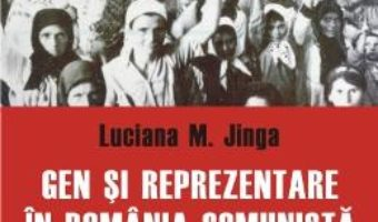 Cartea Gen Si Reprezentare In Romania Comunista 1944-1989 – Luciana M. Jinga pdf