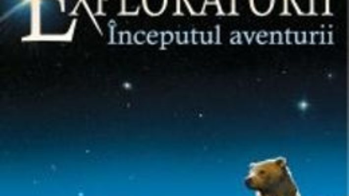 Cartea Exploratorii Vol.1: Inceputul Aventurii – Erin Hunter (download, pret, reducere)