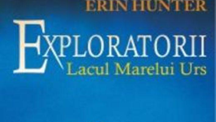 Cartea Exploratorii Vol.2: Lacul Marelui Urs – Erin Hunter pdf