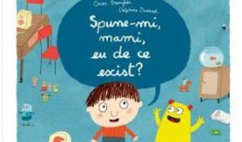 Spune-mi, mamii, eu de ce exist? – Oscar Brenifier, Delphine Durand PDF (download, pret, reducere)