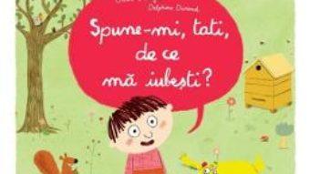 Spune-mi, tati, de ce ma iubesti? – Oscar Brenifier, Delphine Durand PDF (download, pret, reducere)