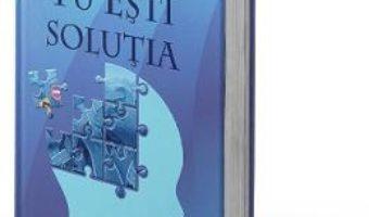 Cartea Tu esti solutia – Mark Victor Hansen, Bill Froehlich (download, pret, reducere)