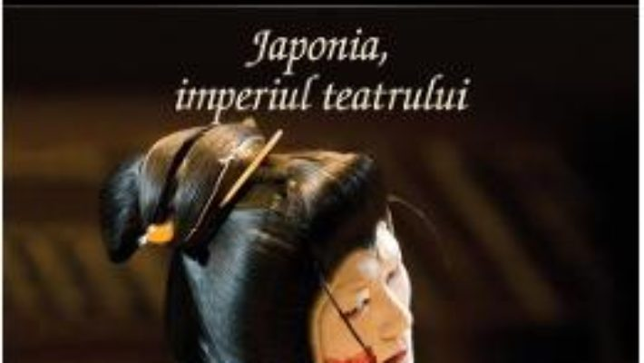 Cartea Japonia, imperiul teatrului – George Banu pdf