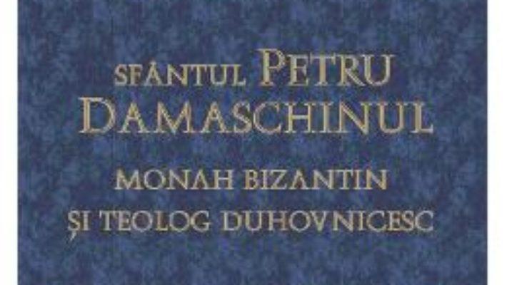 Cartea Sfantul Petru Damaschinul – Monah Bizantin Si Teolog Duhovnicesc pdf