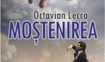 Cartea Mostenirea – Octavian Lecca pdf