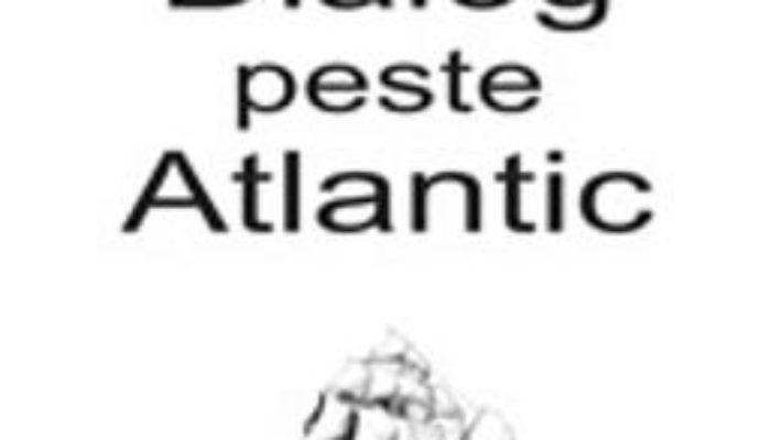 Cartea Dialog Peste Atlantic – Radu Ciobanu, Peter Freund pdf