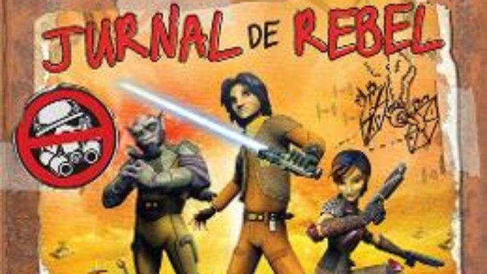 Cartea Jurnal de rebel – Ezra Bridger – Star wars rebels pdf
