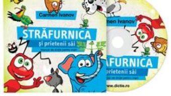 CD Carte Audio Strafurnica Si Prietenii Sai – Manual De Dictie Pentru Copii – Carmen Ivanov PDF (download, pret, reducere)
