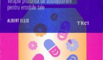 Cartea Cum Sa Te Simti Mai Bine, Sa Te Faci Mai Bine, Sa Ramai Mai Bine – Albert Ellis (download, pret, reducere)