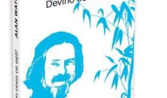 Cartea Devino Ceea Ce Esti – Alan Watts (download, pret, reducere)