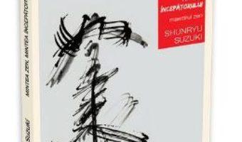 Cartea Mintea Zen, Mintea Incepatorului – Shunryu Suzuki (download, pret, reducere)