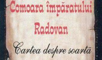Cartea Comoara Imparatului Radovan. Cartea despre soarta – Iovan Ducici (download, pret, reducere)