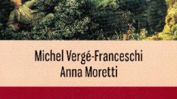 Cartea O istorie erotica a curtii de la Versailles – Michel Verge-Franceschi, Anna Moretti (download, pret, reducere)