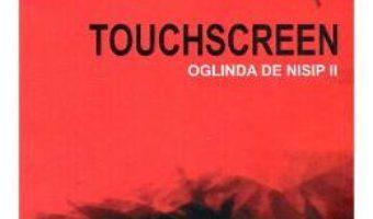 Download Touchscreen. Oglinda de nisip II – Mircea Draganescu pdf, ebook, epub