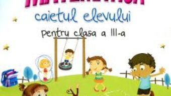 Pret Carte Matematica clasa a III-a, caiet – Rodica Chiran, Mihaela-Ada Radu