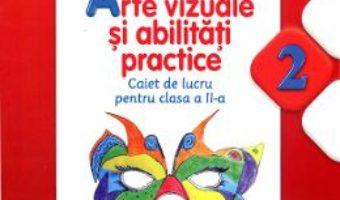 Download Arte vizuale si abilitati practice clasa a II-a – Caiet – Cristina Rizea pdf, ebook, epub