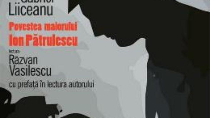Download Audiobook Cd – Povestea Maiorului Patrulescu – Gabriel Liiceanu – Lectura: Razvan Vasilescu pdf, ebook, epub