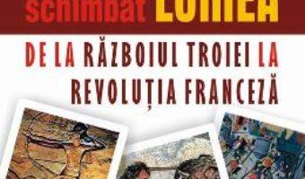 Pret Carte Conflicte care au schimbat lumea. De la razboiul Troiei la Revolutia franceza – Rodney Castleden