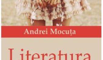Cartea Literatura – Andrei Mocuta (download, pret, reducere)