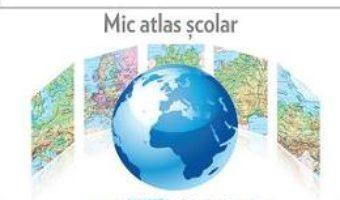 Cartea Geografie. Mic Atlas Scolar Ed.2015 – Octavian Mandrut (download, pret, reducere)