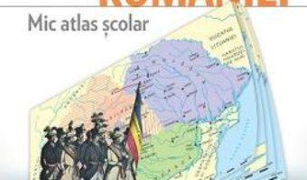 Cartea Istoria Romaniei. Mic Atlas Scolar Ed.2015 – Bogdan Teodorescu (download, pret, reducere)
