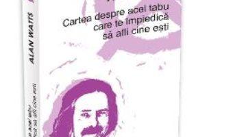 Download Cartea Despre Acel Tabu Care Te Impiedica Sa Afli Cine Esti – Alan Watts pdf, ebook, epub