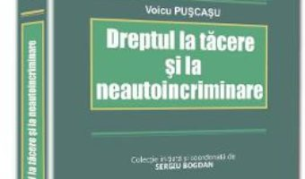 Download Dreptul la tacere si la neautoincriminare – Voicu Puscasu pdf, ebook, epub