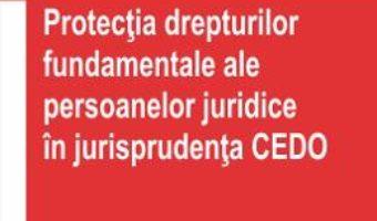 Download Protectia Drepturilor Fundamentale Ale Persoanelor Juridice In Jurisprudenta Cedo – Andra-Roxana pdf, ebook, epub
