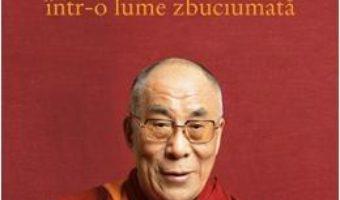 Download Arta de a fi fericit intr-o lume zbuciumata – Dalai Lama, Howard C. Cutler pdf, ebook, epub