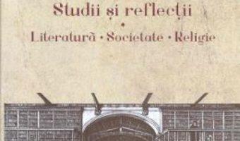 Studii si reflectii. Literatura. Societate. Religie – Virgil Nemoianu PDF (download, pret, reducere)