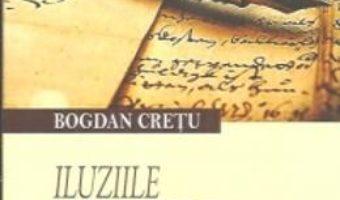 Download Iluziile literaturii si deziluziile criticii – Bogdan Cretu pdf, ebook, epub