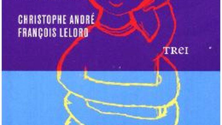 Cartea Cum sa te iubesti pe tine – Cristophe Andre, Francois Lelord (download, pret, reducere)