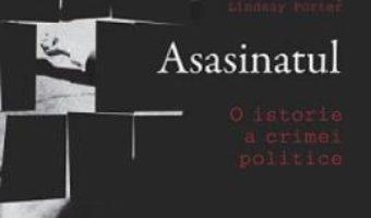 Download Asasinatul. O istorie a crimei politice – Lindsay Porter pdf, ebook, epub
