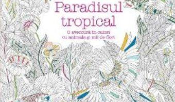 Paradisul tropical – Millie Marotta PDF (download, pret, reducere)