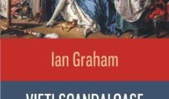 Cartea Vieti scandaloase. Curtezane, concubine si amante celebre – Ian Graham (download, pret, reducere)