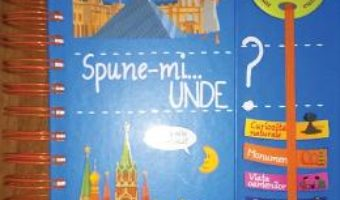 Cartea Spune-mi…Unde? – Larousse (download, pret, reducere)