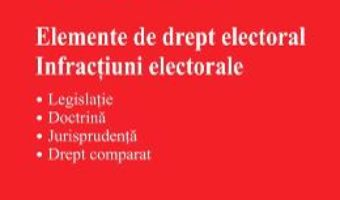 Download Elemente de drept electoral. Infractiuni electorale – Radu-Florin Geamanu pdf, ebook, epub