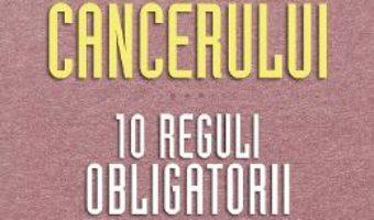Cartea Prevenirea cancerului. 10 reguli obligatorii – Richard Beliveau (download, pret, reducere)