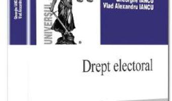 Cartea Drept electoral – Gheorghe Iancu, Vlad Alexandru Iancu (download, pret, reducere)