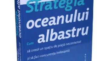 Download Strategia oceanului albastru – W. Chan Kim, Renee Mauborgne pdf, ebook, epub
