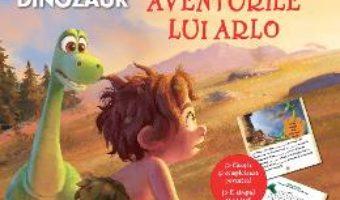 Download Disney Pixar Bunul dinozaur – Aventurile lui Arlo – Citesc si ma joc! pdf, ebook, epub