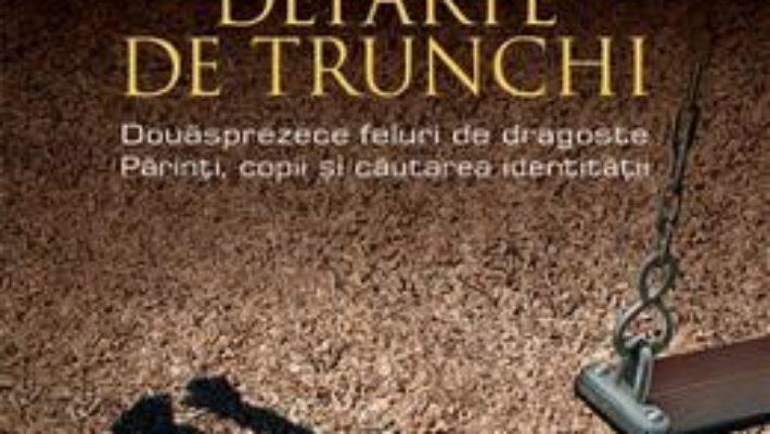 Cartea Departe de trunchi – Andrew Solomon (download, pret, reducere)