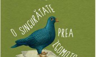 Cartea O singuratate prea zgomotoasa – Bohumil Hrabal (download, pret, reducere)