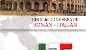 Ghid de conversatie roman-italian – Camelia Chirea PDF (download, pret, reducere)