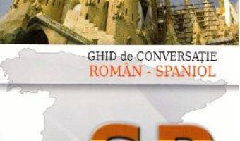 Ghid de conversatie roman-spaniol – Antonescu Ioana PDF (download, pret, reducere)