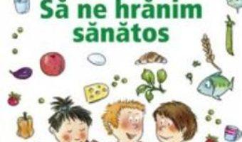 Cartea Pixi Stie-Tot – Sa ne hranim sanatos (download, pret, reducere)
